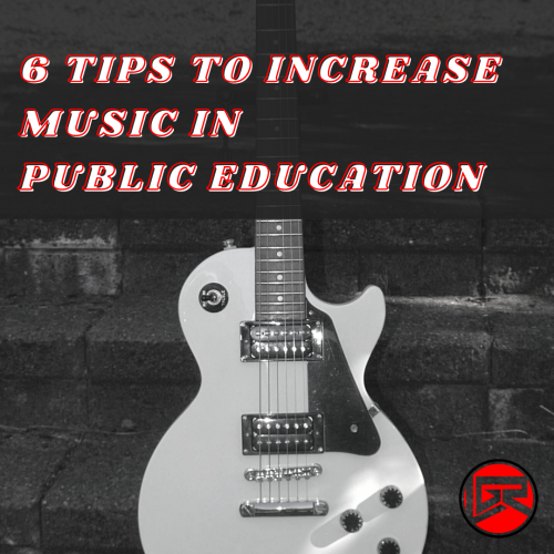 6 Tips To Increasing Music In Public Education